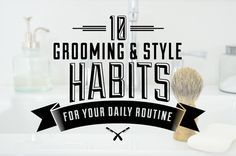 10 Simple Style + Grooming Habits to Incorporate into Your Daily Routine