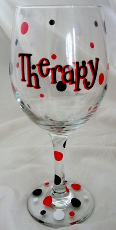 Paint Your Own Wine Glasses idea: Paint a funny saying like Therapy, Wine or Whine Therapy, Mommy's Sippy Cup, etc