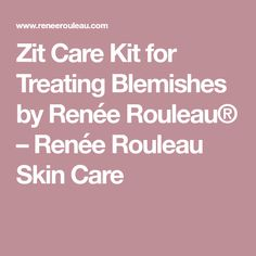 Zit Care Kit for Treating Blemishes by Renée Rouleau® – Renée Rouleau Skin Care