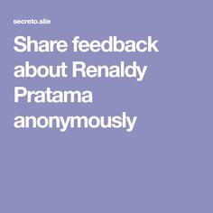 Share feedback about Renaldy Pratama anonymously