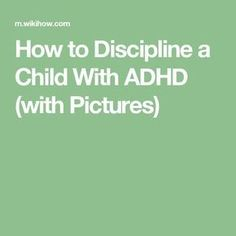How to Discipline a Child With ADHD (with Pictures)
