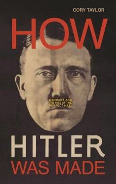 How Hitler Was Made: Germany and the Rise of the Perfect Nazi by Cory Taylor✓ World History Book, History Books, Biography Books, Books You Should Read, Penguin Random House, Free Kindle Books, Reading Lists, Reading Online, Germany