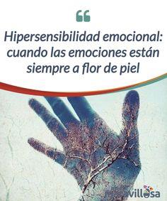 Hipersensibilidad emocional: cuando las emociones están siempre a flor de piel   ¿Eres más sensible que los demás? Si sientes las #emociones de una forma más #profunda que otras personas, tal vez sufras de #hipersensibilidad emocional.  #Psicología