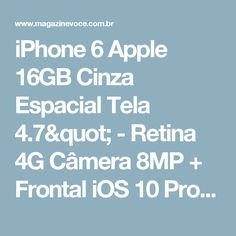 "iPhone 6 Apple 16GB Cinza Espacial Tela 4.7"" - Retina 4G Câmera 8MP + Frontal iOS 10 Proc. M8 - Magazine Megaofertasantos"