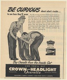 1947 Crown and Headlight Overalls Be Curious About What's Inside Print Ad Vintage Labels, Vintage Posters, Anti Fashion, Men's Fashion, Old Ads, Magazine Ads, What A Wonderful World, Vintage Levis, Print Ads