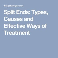 Split Ends: Types, Causes and Effective Ways of Treatment