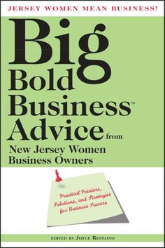 Jersey Women Mean Business! Big Bold Business Advice from New Jersey Women Business Owners: Practical Pointers, Solutions, and Strategies for Business Success