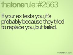 If your ex texts you, it's probably because they tried to replace you, but it failed. Lmao!!!! Bless her!