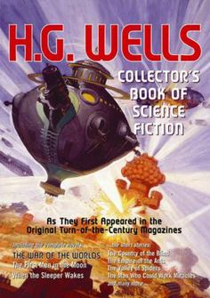 """No one would have believed in the last years of the nineteenth century that this world was being watched keenly and closely by intelligences greater than man's and yet as mortal as his own;..."" Collector's Book of Science Fiction by H.G. Wells."