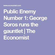 Public Enemy Number 1: George Soros runs the gauntlet | The Economist