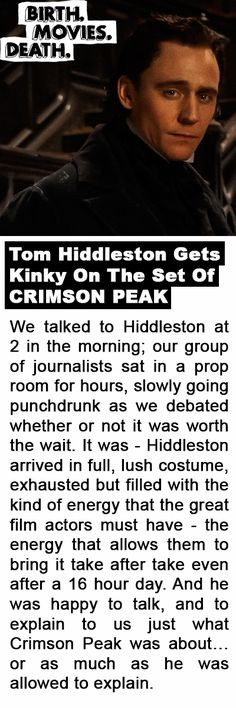 "Birth. Movies. Death.:""Tom Hiddleston Gets Kinky On The Set Of CRIMSON PEAK"". Link: http://birthmoviesdeath.com/2015/05/14/tom-hiddleston-gets-kinky-on-the-set-of-crimson-peak"