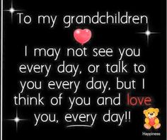 To My Granddaughters I Love You quotes quote family quote family quotes grandma grandmom grandchildren grandfather Grandson Quotes, Grandkids Quotes, Quotes About Grandchildren, Nana Quotes, I Love You Quotes, Love Yourself Quotes, Twin Quotes, Daughter Quotes, Heart Quotes