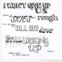 Image from http://www.quotesfrenzy.com/wp-content/uploads/2013/12/iwontgiveup-cute-lyrics-Quotes.jpg.