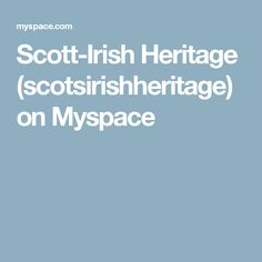 Scott-Irish Heritage (scotsirishheritage) on Myspace