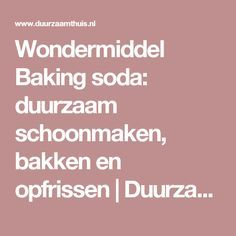 Wondermiddel Baking soda: duurzaam schoonmaken, bakken en opfrissen | Duurzaam…