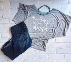 Have Courage and be Kind grey dolman shirt, dolman fit is an effortless style that is flattering to every body. Super soft cotton blend. by TheClassyCoop on Etsy