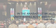 In the Anabaptist World, Unity is Still Alive and Well