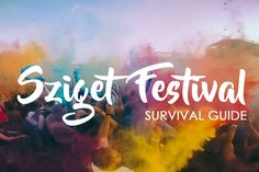 This guide will provide you with EVERYTHING you'll need to know before visiting Sziget Festival in 2017- Tickets, transport, camping, food & more.