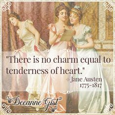 There is no charm equal to tenderness of heart, Jane Austen Quote. 12 Empowering Quotes from WOmen Who Have Helped Shape History