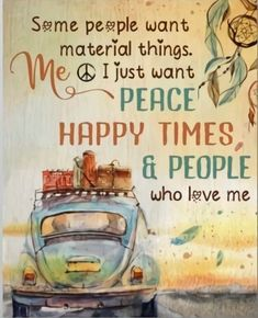Some people want material things. I just want peace happy times & people who love me Hippie is a state of mind, soul, and spirit Positive Vibes, Positive Quotes, Motivational Quotes, Inspirational Quotes, The Words, Kombi Trailer, Molduras Vintage, Peace Love Happiness, Choose Happiness