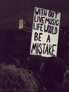 WIthout #livemusic, life would be a mistake. #musicquotes #music