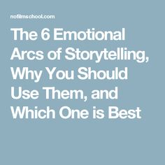 The 6 Emotional Arcs of Storytelling, Why You Should Use Them, and Which One is Best