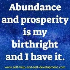 Abundance and prosperity affirmation for abundance and prosperity to be a birth right.