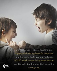 One Minute Your Kids Are Laughing And Hugging And Making Beautiful Memories, And The Next Minute, You Are Hosting A WWF Match In Your Living Room Because One Kid Looked At The Other Kid's Cereal The Wrong Way. What it feels like to have a kids? The Next Minute, You Are Hosting A WWF Match In Your Living Room. New Parents & Motherhood #momquotes #girlmom #momlife #parenhoood #motherhood #toddlermom #motherhoodquotes #babyquotes #parentingquotes #quoteoftheday #inspirationalquotes #familylife New Parent Quotes, New Baby Quotes, Newborn Quotes, Baby Girl Quotes, Parenting Quotes, Mom Quotes, Quotes For Kids, Kids And Parenting, Quotes About Motherhood