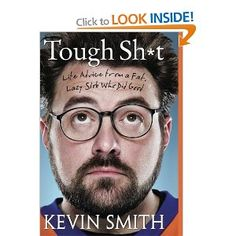 Tough Sh*t: Life Advice from a Fat, Lazy Slob Who Did Good: Amazon.co.uk: Kevin Smith: Books