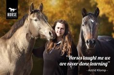 """""""Horses inspire me beyond words in my work as a photographer, illustrator, graphic designer and publisher of two horse magazines. I can't imagine a life without horses and I feel blessed that I have them around me every day. One important thing horses taught me is; we are never done learning."""" Astrid's  #HorseLifestyle"""