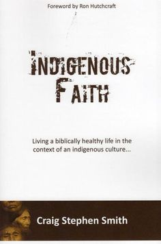 """""""Indigenous Faith: Living a Biblically Healthy Life in the Context of Indigenous Culture."""" by Craig Stephen Smith Living A Healthy Life, Study Materials, Counselling, Christian Living, Scriptures, Faith, Culture, Teaching, This Or That Questions"""