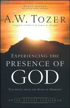 Experiencing the Presence of God: Teachings From the Book of Hebrews  -     By: A.W. Tozer