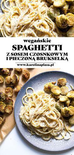Spaghetti z wegańskim sosem czosnkowym i pieczoną brukselką - Karolina Plaza Good Habits, Risotto, Spaghetti, Meals, Chicken, Motivation, Recipes, Food, Diet