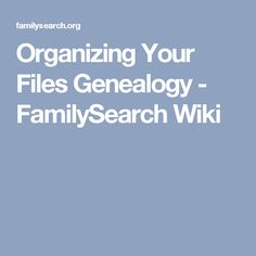 Organizing Your Files Genealogy - FamilySearch Wiki