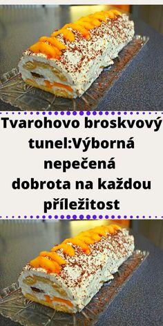 Tvarohovo broskvový tunel:Výborná nepečená dobrota na každou příležitost Czech Recipes, Ethnic Recipes, Tiramisu, Sandwiches, Good Food, Sweets, Bread, Baking, Cake