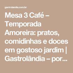 Mesa 3 Café – Temporada Amoreira: pratos, comidinhas e doces em gostoso jardim | Gastrolândia – por Ailin Aleixo
