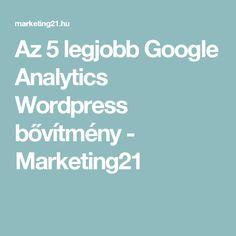 Az 5 legjobb Google Analytics Wordpress bővítmény - Marketing21