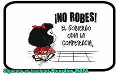 Mundo de Postales: NO ROBES... EL GOBIERNO ODIA LA COMPETENCIA... Funny Signs, Funny Jokes, Mafalda Quotes, The Ugly Truth, Worlds Of Fun, Love You, My Love, Good Advice, Funny Pictures