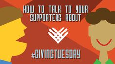How to talk to your supporters about #GivingTuesday #charity #nonprofit #fundraising #giveback #philanthropy #ministry #marketing #tips