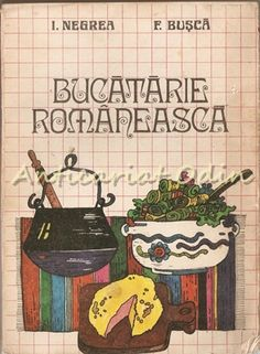 Bucatarie Romaneasca - I. Negrea, F. Busca Literatura, Fine Dining, Sociology, Chemistry, Geography