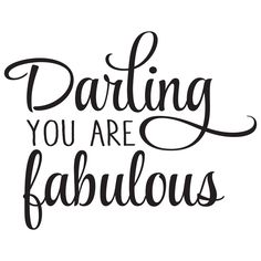 Darling you are fabulous. It is decal. Put it onto your mirror and say it aloud every morning, because you are! http://www.wallquotes.com/vinyl-wall-quotes/inspirational/darling-you-are-fabulous-wall-quotes-decal