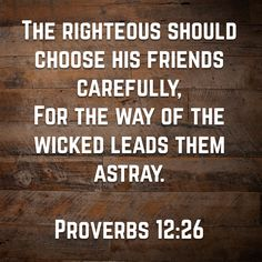 the Righteous Should Choose His Friends Carefully, For The Way Of The Wicked…