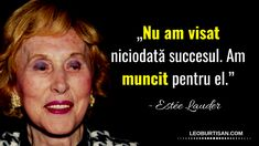 Estée Lauder - 13 Citate Despre Frumusețe, Muncă Grea Și Succes Estee Lauder, Good Vibes, Qoutes, Leo, Wallpaper, Ideas, Characters, Quotations, Quotes
