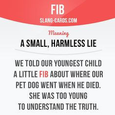 """Fib"" means a small, harmless lie. Example: We told our youngest child a little…"