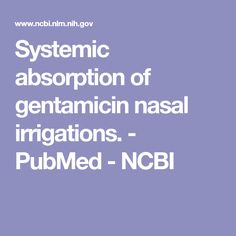 Systemic absorption of gentamicin nasal irrigations. Irrigation, Counseling, Therapy