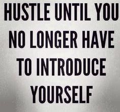 Hustle, hustle, hustle hard.