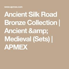 Ancient Silk Road Bronze Collection | Ancient & Medieval (Sets) | APMEX