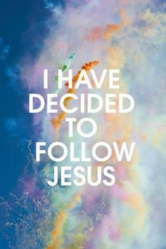 I have decided to follow Jesus!