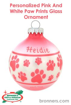 Personalized Pink And White Paw Prints Glass Ornament from Bronner's Christmas store of Christmas ornaments and Christmas lights Pet Pet, Christmas Wonderland, Personalized Ornaments, Paw Prints, Pet Lovers, Paint Pens, Glass Ornaments, Hungary, Your Pet