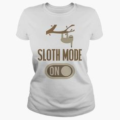 Sloth Mode On Funny T Shirt, Order HERE ==> https://sunfrog.com/Sloth-Mode-On-Funny-T-Shirt-White-Ladies.html?58114 #christmasgifts #xmasgifts #birthdaygifts